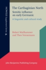 The Carthaginian North: Semitic influence on early Germanic : A linguistic and cultural study - eBook