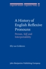 A History of English Reflexive Pronouns : Person, <i>Self</i>, and Interpretability - eBook