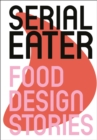 Serial Eater : Food Design Stories - Book