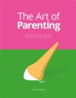 The Art of Parenting : A Pictorial Guide of Those Silly Little Moments in Early Years Parenting - Book