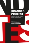 Branded Protest : The Power of Branding and its Influence on Protest Movements - Book