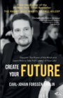 Create Your Future : Discover The Power of the Mind and Learn How to Take Full Control of Your Life! - Book