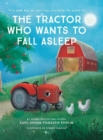 The Tractor Who Wants to Fall Asleep : A New Way to Getting Children to Sleep - Book