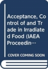 Acceptance, Control of and Trade in Irradiated Food - Book