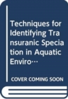 Techniques for Identifying Transuranic Speciation in Aquatic Environments - Book