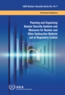 Planning and Organizing Nuclear Security Systems and Measures for Nuclear and Other Radioactive Material out of Regulatory Control - Book