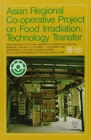 Asian Regional Cooperative Project on Food Irradiation Phase II : Technology Transfer - Book