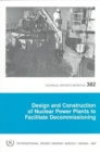 Design and Construction of Nuclear Power Plants to Facilitate Decommissioning - Book