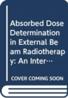 Absorbed Dose Determination in External Beam Radiotherapy : An International Code of Practice for Dosimetry Based on Standards of Absorbed Dose to Water - Book