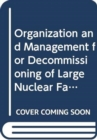 Organization and Management for Decommissioning of Large Nuclear Facilities - Book