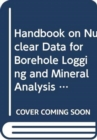 Handbook on Nuclear Data for Borehole Logging and Mineral Analysis - Book