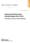 Uranium Production Cycle Selected Papers 2012-2015 - Book