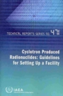 Cyclotron Produced Radionuclides : Guidelines for Setting Up a Facility - Book