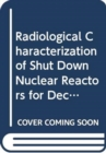 Radiological Characterization of Shut Down Nuclear Reactors for Decommissioning Purposes - Book