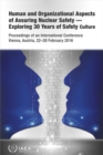 Human and Organizational Aspects of Assuring Nuclear Safety - Exploring 30 Years of Safety Culture : Proceedings of an International Conference Held in Vienna, Austria, 22-26 February 2016 - Book