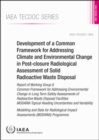 Development of a Common Framework for Addressing Climate and Environmental Change in Post-closure Radiological Assessment of Solid Radioactive Waste Disposal : Report of Working Group 6 Common Framewo - Book