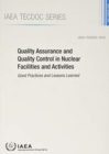 Quality Assurance and Quality Control in Nuclear Facilities and Activities : Good Practices and Lessons Learned - Book