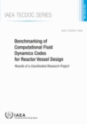 Benchmarking of Computational Fluid Dynamics Codes for Reactor Vessel Design : Results of a Coordinated Research Project - Book