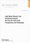 Light Water Reactor Fuel Enrichment beyond the Five Per Cent Limit : Perspectives and Challenges - Book