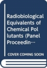 Radiobiological Equivalents of Chemical Pollutants - Book