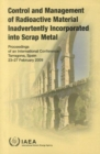 Control and Management of Radioactive Material Inadvertently Incorporated into Scrap Metal : Proceedings of an International Conference Held in Tarragona, Spain, 23-27 February 2009 - Book