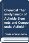 The Chemical Thermodynamics of Actinide Elements and Compounds, Part 2 - Book