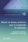 Manual of Good Practice in Food Irradiation : Sanitary, Phytosanitary and Other Applications - Book