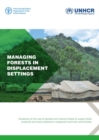 Managing Forests in Displacement Settings : Guidance on the Use of Planted and Natural Forests to Supply Forest Products and Build Resilience in Displaced and Host Communities - Book