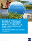 Building the Climate Change Resilience of Mongolia's Blue Pearl : The Case Study of Khuvsgul Lake National Park - Book