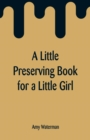 A Little Preserving Book for a Little Girl - Book