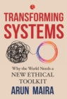 TRANSFORMING SYSTEMS : Why the World Needs a New Ethical Toolkit - Book