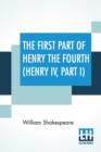 The First Part Of Henry The Fourth (Henry IV, Part I) : With The Life And Death Of Henry Sirnamed Hot-Spvrre - Book