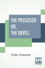 The Possessed Or, The Devils : A Novel In Three Parts, Translated From The Russian By Constance Garnett - Book