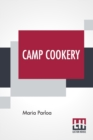 Camp Cookery : How To Live In Camp. - Book