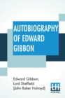 Autobiography Of Edward Gibbon : As Originally Edited By Lord Sheffield With An Introduction By J. B. Bury - Book