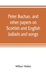 Peter Buchan, and other papers on Scottish and English ballads and songs - Book