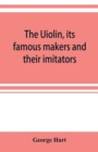 The Uiolin, its famous makers and their imitators - Book