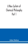 A New System of Chemical Philosophy Part 1 - Book