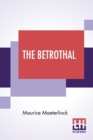 The Betrothal : Or The Blue Bird Chooses; A Sequel To The Blue Bird. A Fairy Play In Five Acts And Eleven Scenes Translated By Alexander Teixeira De Mattos - Book