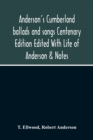 Anderson'S Cumberland Ballads And Songs Centenary Edition Edited With Life Of Anderson & Notes - Book