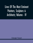 Lives Of The Most Eminent Painters, Sculptors & Architects; Volume - Iv - Book