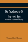 The Development Of The Frog'S Egg : An Introduction To Experimental Embryology - Book