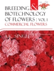 Breeding and Biotechnology of Flowers : Vol.01 Commercial Flowers - Book