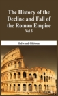 The History Of The Decline And Fall Of The Roman Empire - Vol 5 - Book