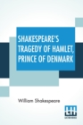 Shakespeare's Tragedy Of Hamlet, Prince Of Denmark : Arranged For Representation At The Royal Princess'S Theatre With Explanatory Notes, By Charles Kean - Book
