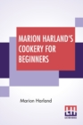 Marion Harland's Cookery For Beginners : A Series Of Familiar Lessons For Young Housekeepers - Book