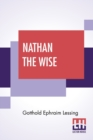Nathan The Wise : A Dramatic Poem In Five Acts Translated By William Taylor Of Norwich Edited With An Introduction By Henry Morley - Book