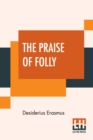 The Praise Of Folly : Translated By John Wilson With An Introduction By Mrs. P. S. Allen - Book