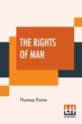 The Rights Of Man : Part I. Being An Answer To Mr. Burke's Attack On The French Revoloution And Part II. Combining Principle And Practice Collected And Edited By Moncure Daniel Conway {From The Writin - Book