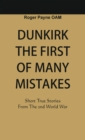 Dunkirk The First of Many Mistakes : True Stories from the Second World War - eBook